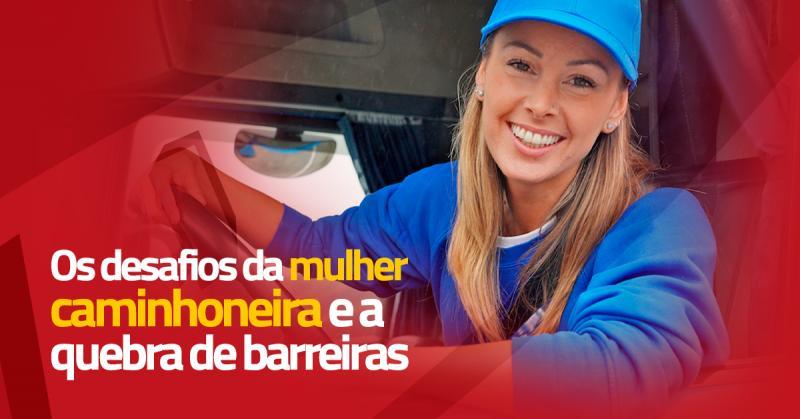 Mulher caminhoneira: os desafios e as quebras de barreiras