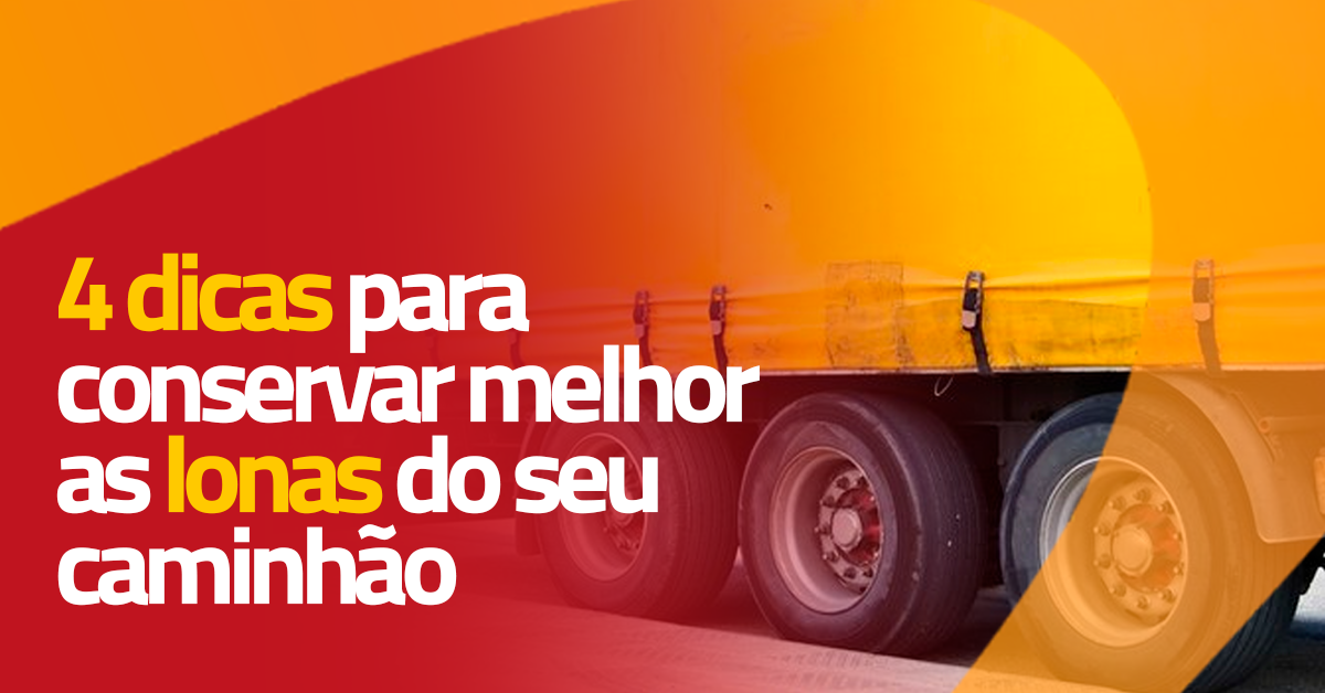 4 dicas para lidar com as lonas do seu caminhão