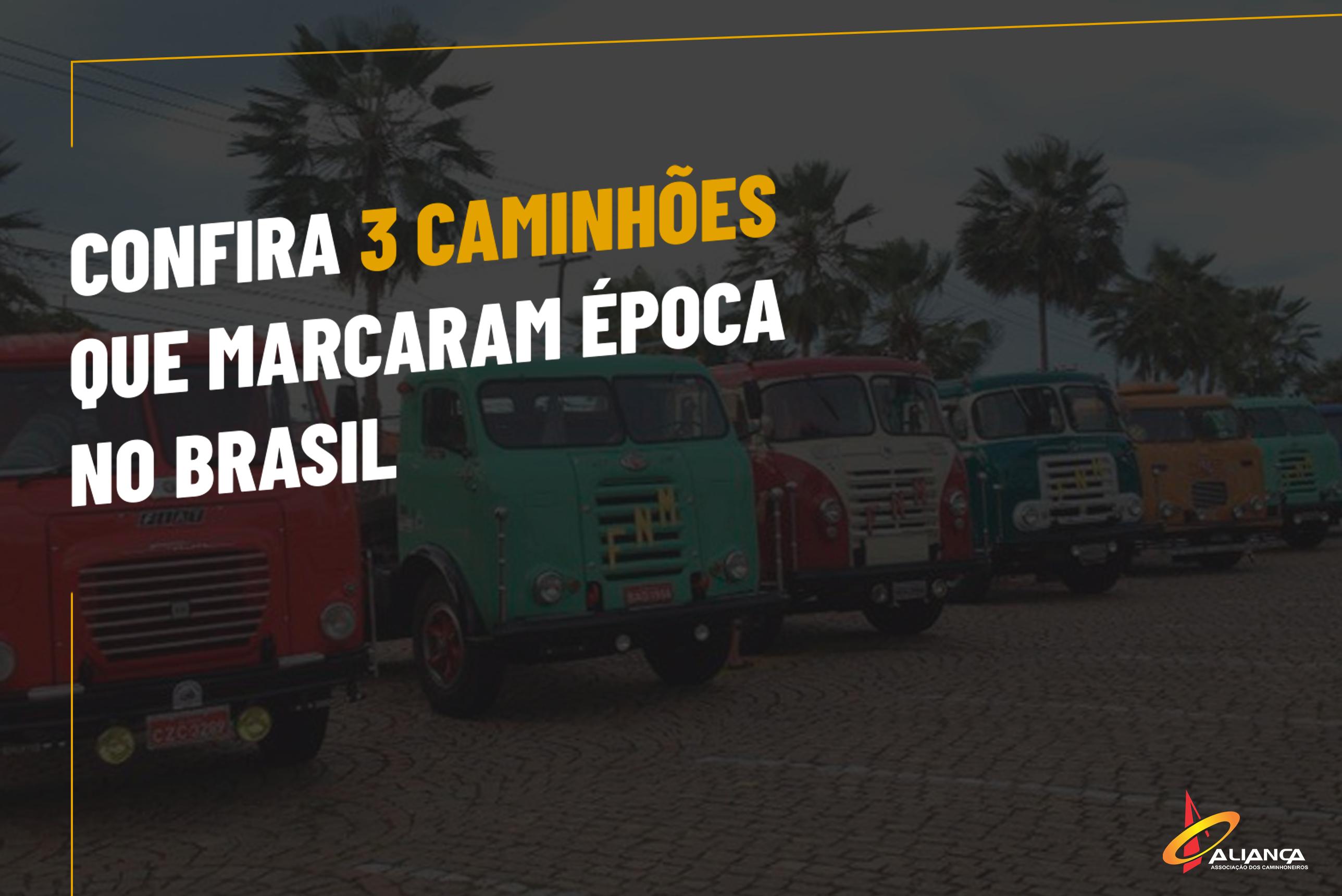 Confira 3 Caminhões que marcaram época no Brasil