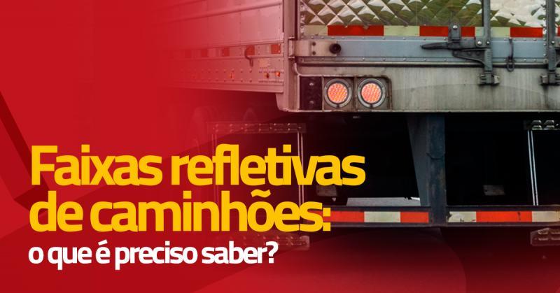 Faixas refletivas de caminhões: o que é preciso saber